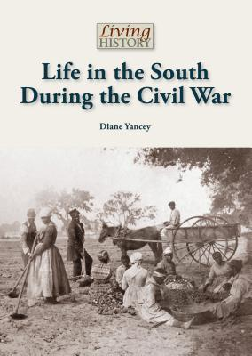Life in the South During the Civil War By Yancey, Diane